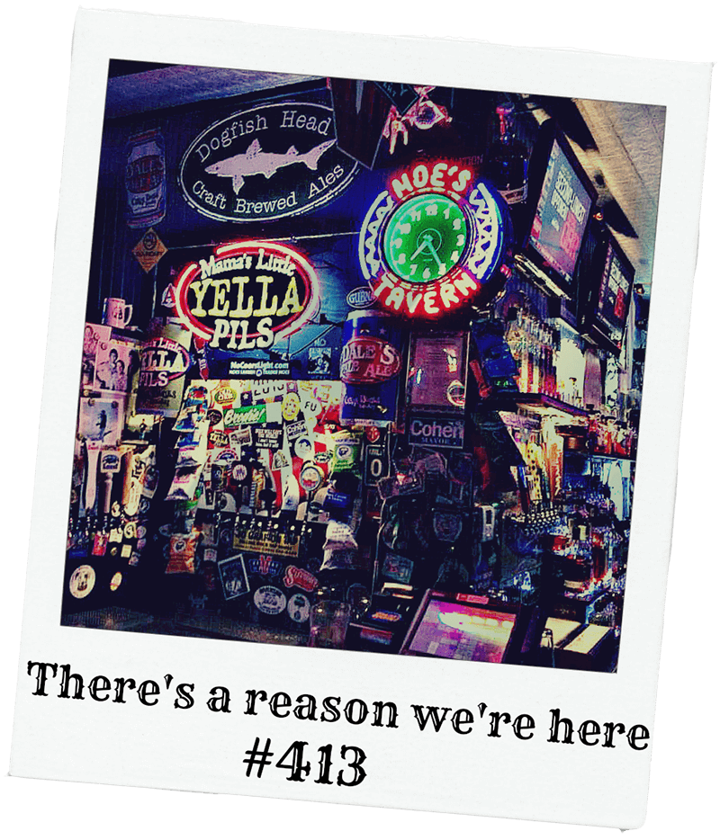 There's a Reason We're Here - Reason # 413